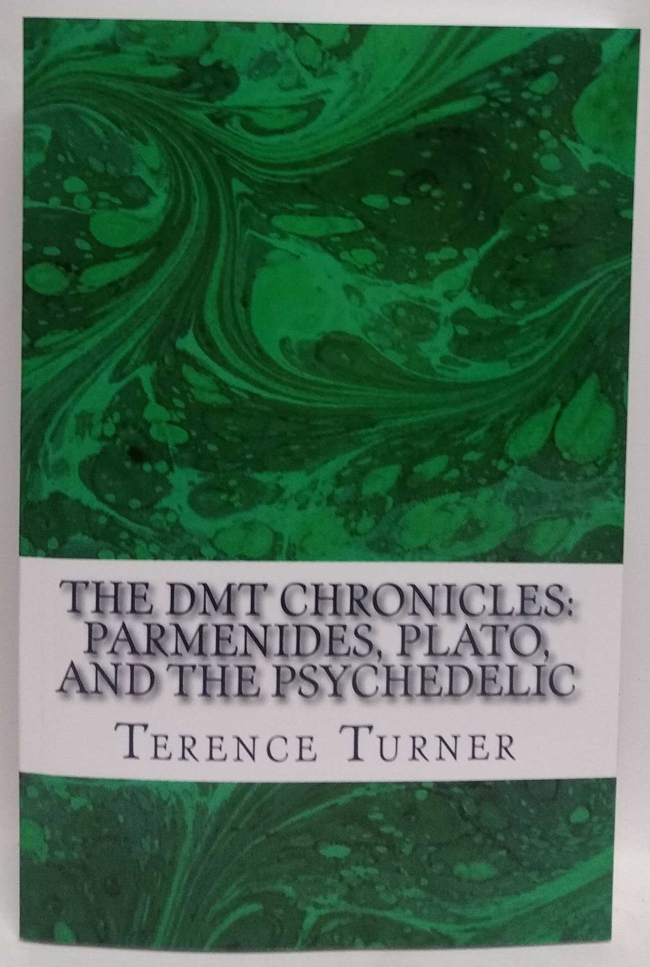 The DMT Chronicles: Paramenides, Plato, and the Psychedelic, Terence Turner