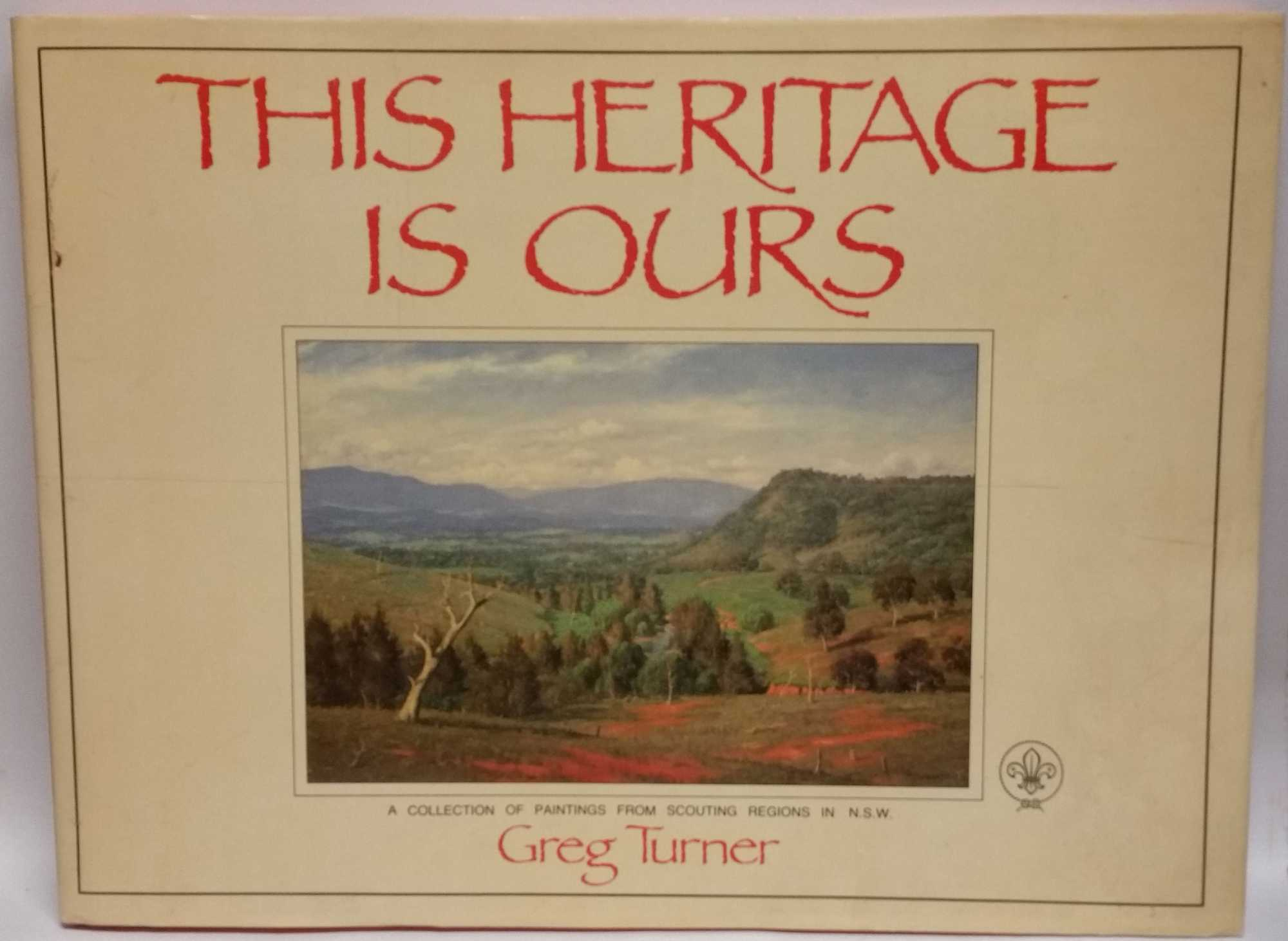 This Heritage Is Ours: A Collection of Paintings from Scouting Regions in N.S.W., Greg Turner