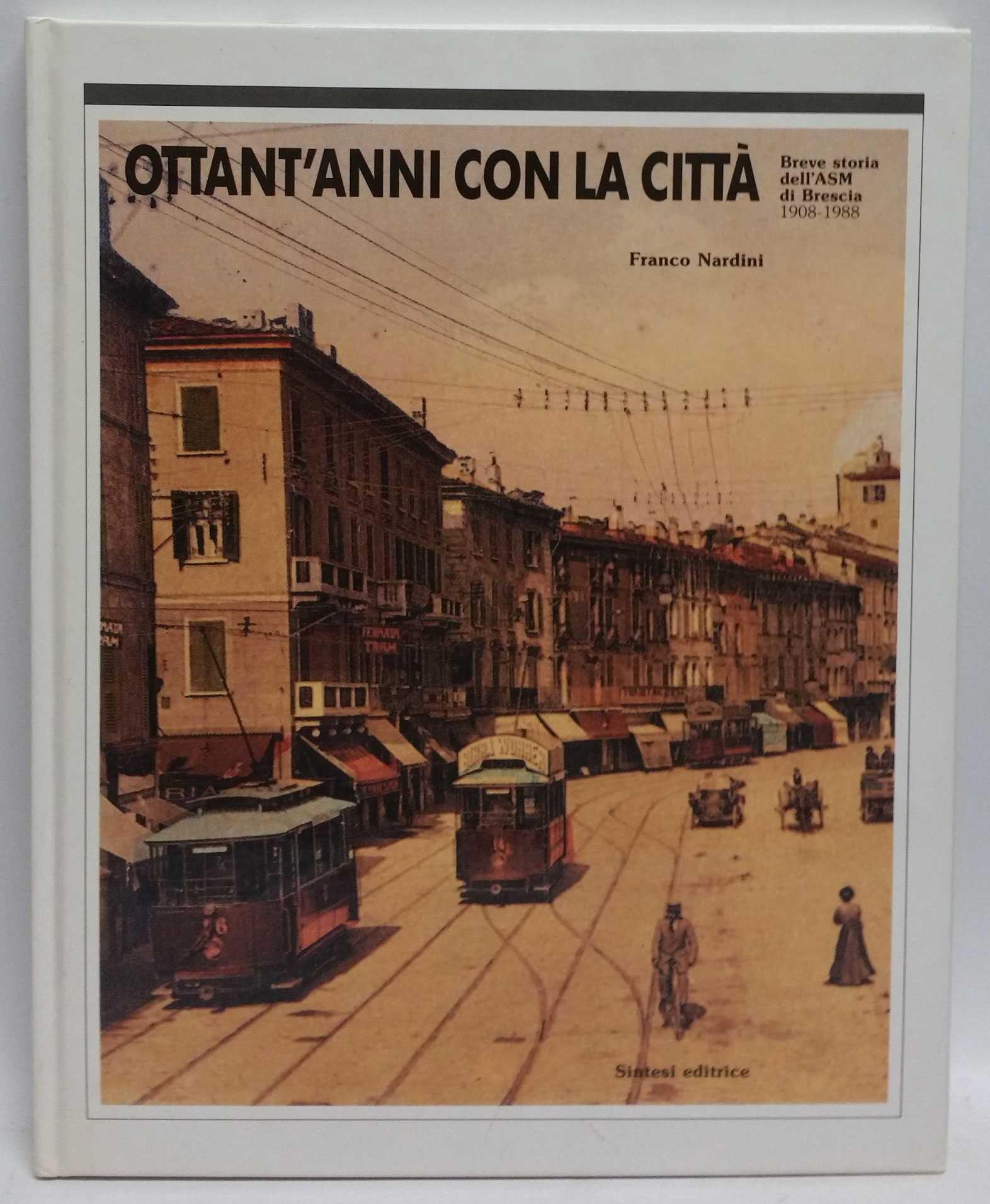Ottant'anni con la citta: Breve storia dell'ASM di Brescia, 1908-1988, Franco Nardini