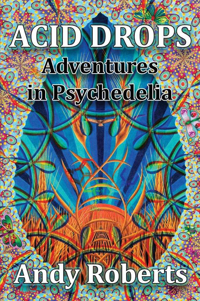 Acid Drops: Adventures in Psychedelia, Andy Roberts
