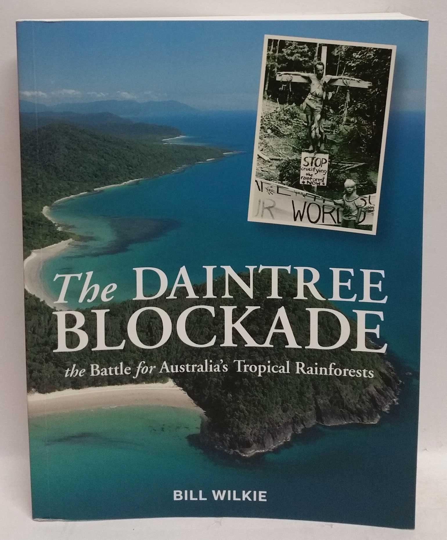 BILL WILKIE - The Daintree Blockade: The Battle for Australia's Tropical Rainforests