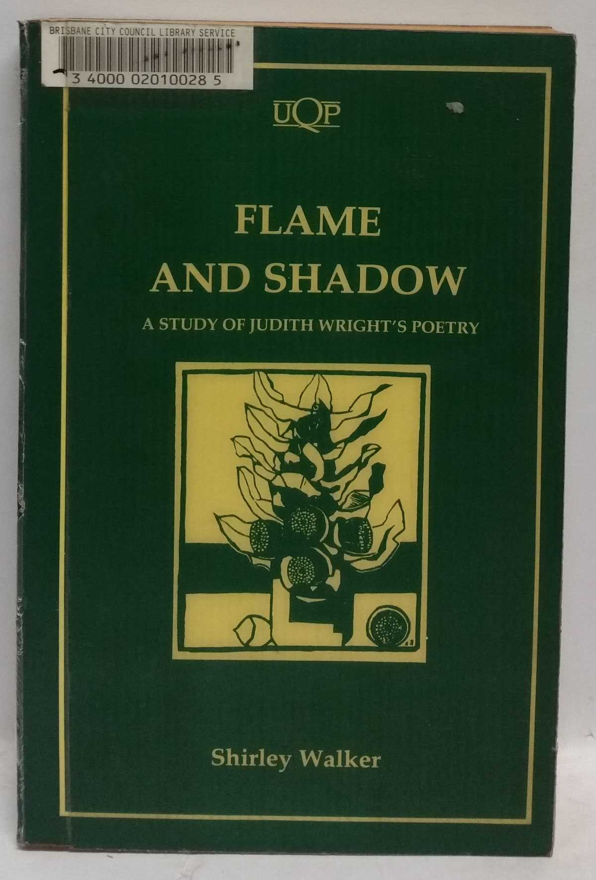 SHIRLEY WALKER - Flame and Shadow: A Study of Judith Wright's Poetry