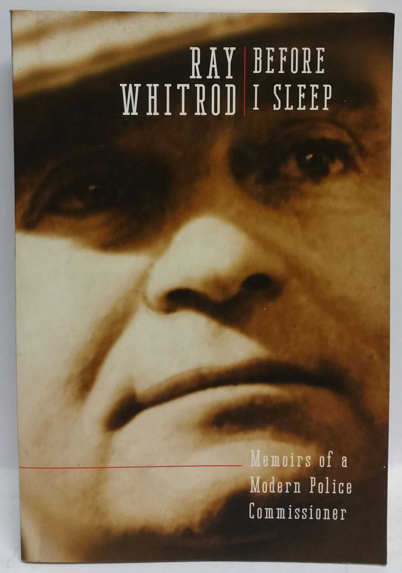 RAY WHITROD - Before I Sleep: Memoirs of a Modern Police Commissioner