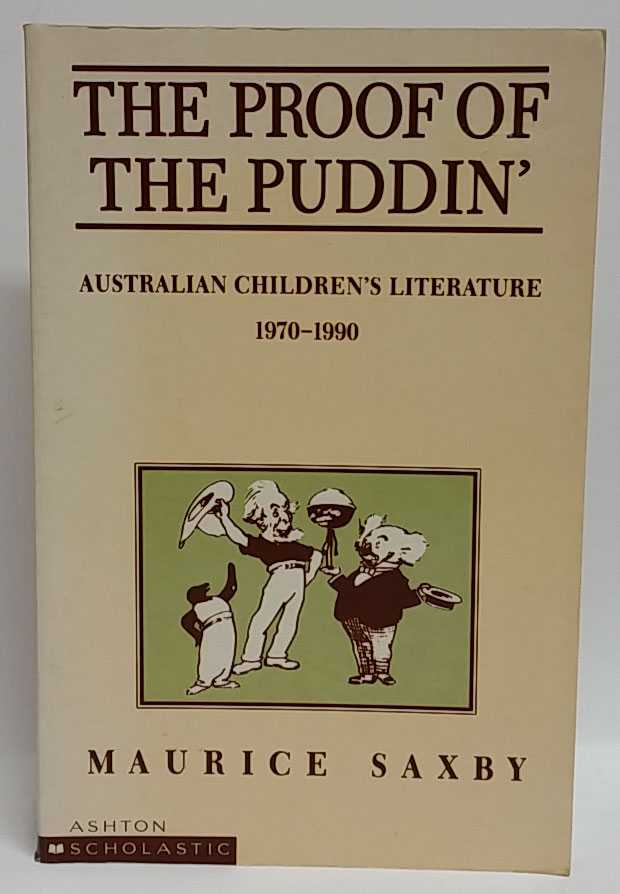 MAURICE SAXBY - The Proof Of The Puddin': Australian Children's Literature: 1970-1990