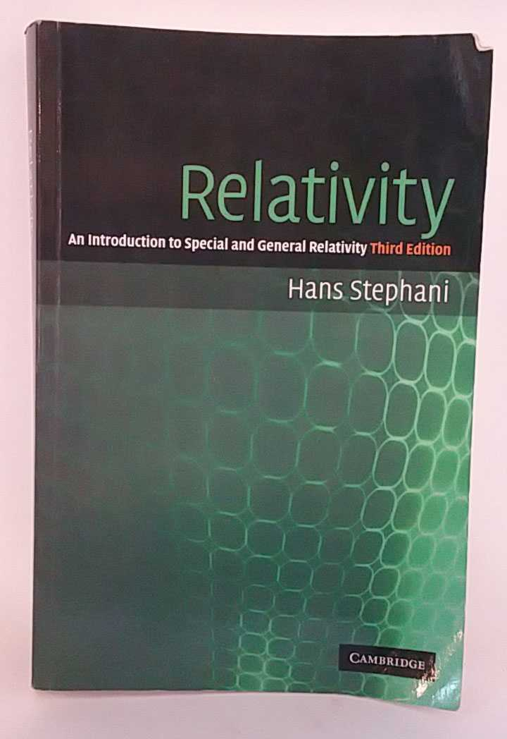 HANS STEPHANI - Relativity: An Introduction to Special and General Relativity