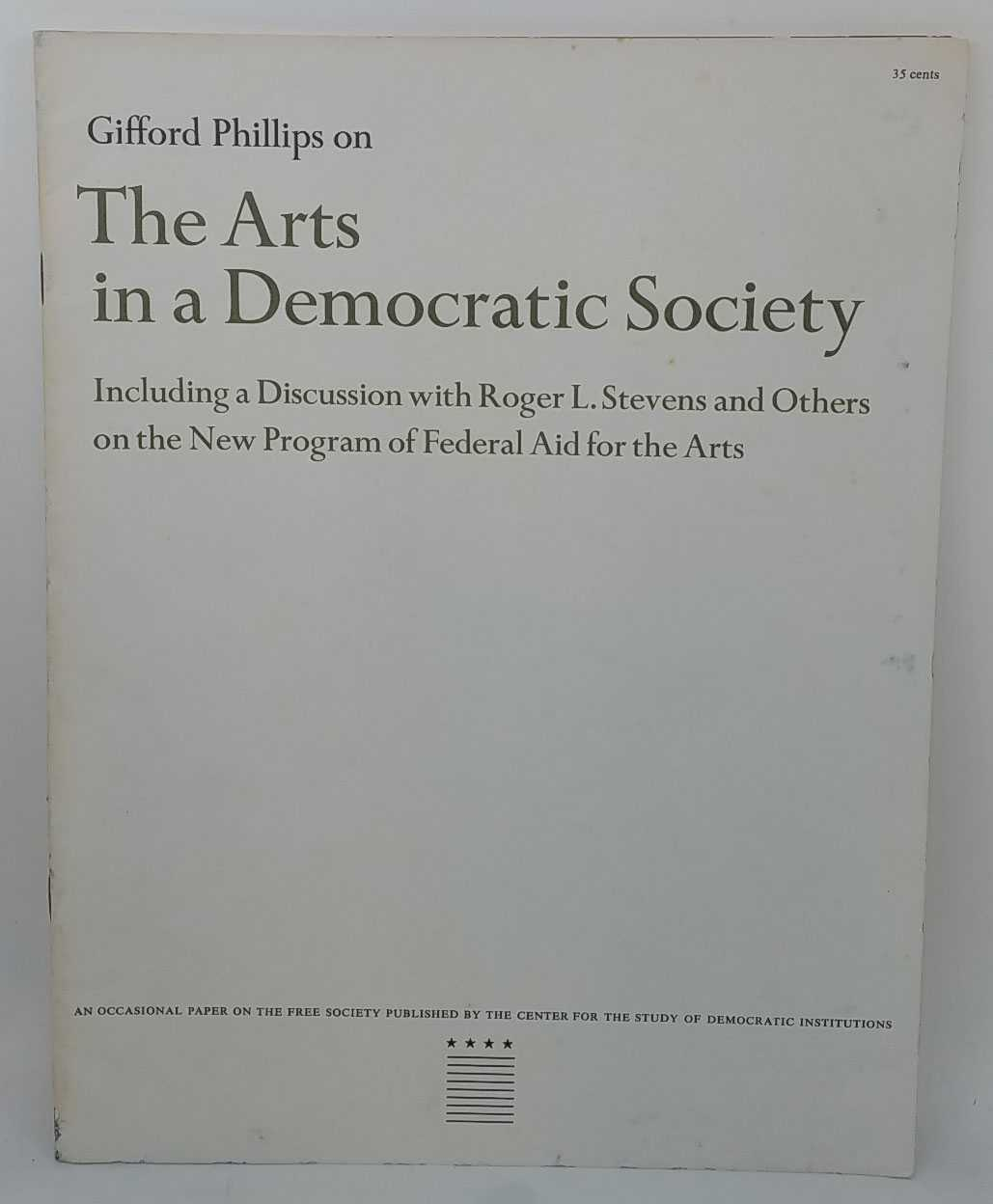 GIFFORD PHILLIPS; ROGER L. STEVENS - The Arts in a Democratic Society