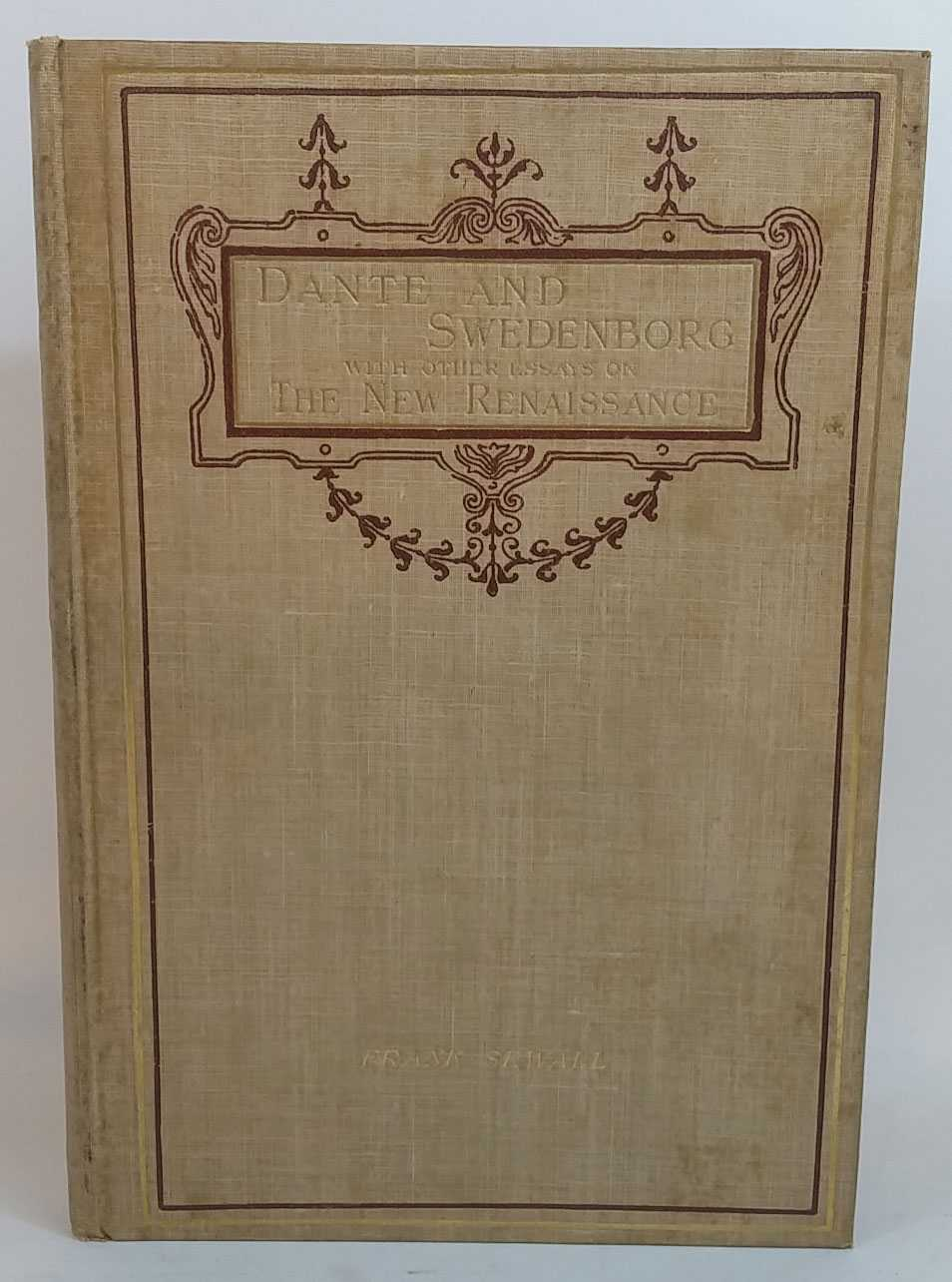 FRANK SEWALL - Dante and Swedenborg: With Other Essays on the New Renaissance