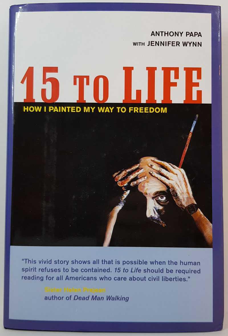 ANTHONY PAPA; JENNIFER WYNN - 15 to Life: How I Painted My Way to Freedom