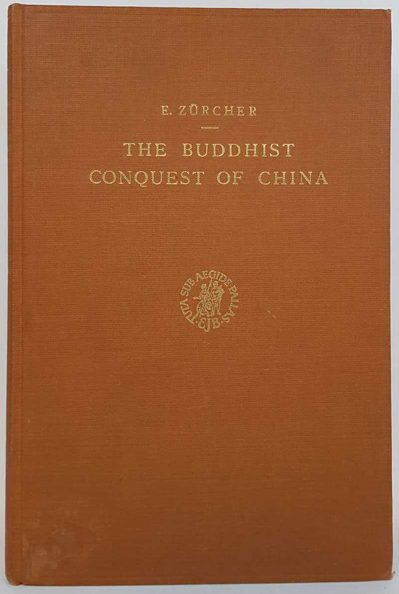 E. ZURCHER - The Buddhist Conquest of China: The Spread and Adaptation of Buddhism in Early Medieval China (Volume 2)