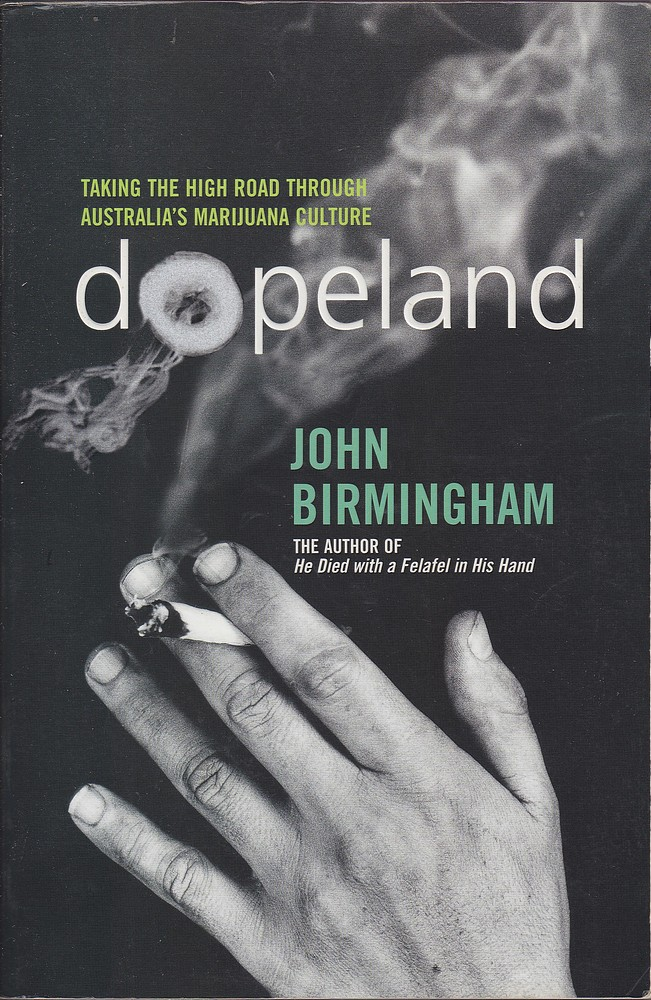 John-Birmingham-DOPELAND-TAKING-THE-HIGH-ROAD-THROUGH-AUSTRALIAS-MARIJUANA-CUL