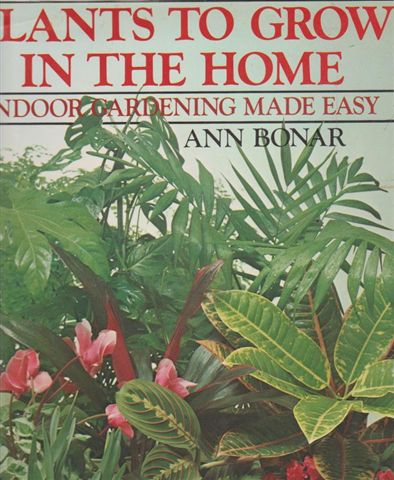 Ann bonar plants to grow in the home indoor gardening made for Indoor gardening made easy