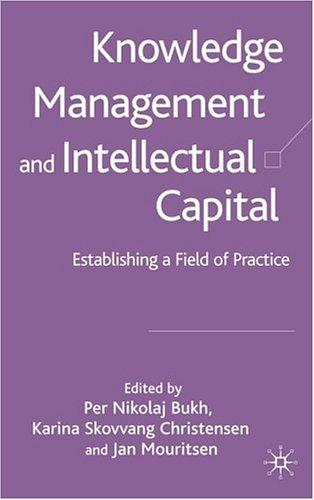 Knowledge Management and Intellectual Capital: Establishing a Field of Practice